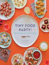 Tiny Food Party! (eBook): Bite-Size Recipes for Miniature Meals
