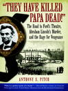 """They Have Killed Papa Dead!"" (eBook): The Road to Ford's Theatre, Abraham Lincoln's Murder, and the Rage for Vengeance"