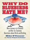 Why Do Bluebirds Hate Me? (eBook): More Answers to Common and Not-So-Common Questions about Birds and Birding