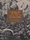 A Savage War of Peace (eBook): Algeria 1954-1962
