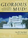 Glorious Mud! (eBook): Ancient and Contemporary Earthen Design and Construction in North Africa, Western Europe, the Near East, and Southwest Asia