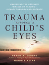 Trauma Through a Child's Eyes (eBook): Awakening the Ordinary Miracle of Healing