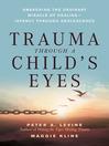 Trauma Through a Child's Eyes (eBook): Awakening the Ordinary Miracle of Healing