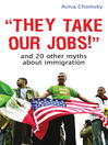 They Take Our Jobs! (eBook): And 20 Other Myths about Immigration