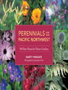 Perennials for the Pacific Northwest (eBook): 500 Best Plants for Flower Gardens