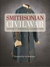 Smithsonian Civil War (eBook): Inside the National Collection