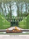 The Gardener of Versailles (eBook): My Life in the World's Grandest Garden