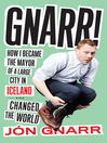 Gnarr (eBook): How I Became the Mayor of a Large City in Iceland and Changed the World