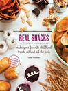 Real Snacks (eBook): Make Your Favorite Childhood Treats Without All the Junk