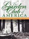 The Garden Club of America (eBook): One Hundred Years of a Growing Legacy