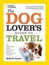 The Dog Lover's Guide to Travel (eBook): Best Destinations, Hotels, Events, and Advice to Please Your Pet-and You