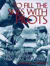 To Fill the Skies with Pilots (eBook): The Civilian Pilot Training Program, 1939-1946