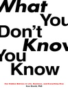 What You Know You Don't Know (eBook): Our Hidden Motives in Life, Business, and Everything Else