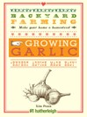 Growing Garlic: the Complete Guide to Planting, Growing, and Harvesting Garlic. (eBook)