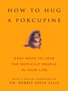 How to Hug a Porcupine (eBook): Easy Ways to Love the Difficult People in Your Life