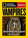 Vampires (eBook): Unearthing the Bloodthirsty Legend
