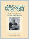 Embodied Wisdom (eBook): The Collected Papers of Moshe Feldenkrais