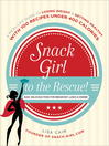 Snack girl to the rescue! [electronic book] : a real-life guide to losing weight & getting healthy with 100 recipes under 400 calories : easy, delicious food for breakfast, lunch & dinner