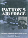 Patton's Air Force (eBook): Forging a Legendary Air-Ground Team