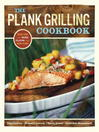 The Plank Grilling Cookbook (eBook): Infuse Food with More Flavor Using Wood Planks