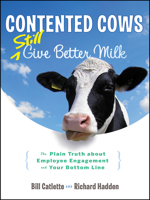 Contented Cows Still Give Better Milk, Revised and Expanded (eBook): The Plain Truth about Employee Engagement and Your Bottom Line