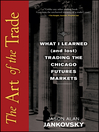 The Art of the Trade (eBook): What I Learned (and Lost) Trading the Chicago Futures Markets