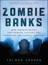 Zombie Banks (eBook): How Broken Banks and Debtor Nations Are Crippling the Global Economy