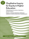 Qualitative Inquiry for Equity in Higher Education (eBook): Methodological Innovations, Implications, and Interventions: AEHE, Volume 37, Number 6