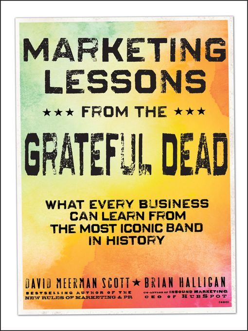 Marketing Lessons from the Grateful Dead (eBook): What Every Business Can Learn from the Most Iconic Band in History