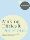 Making Difficult Decisions (eBook): How to be decisive and get the business done