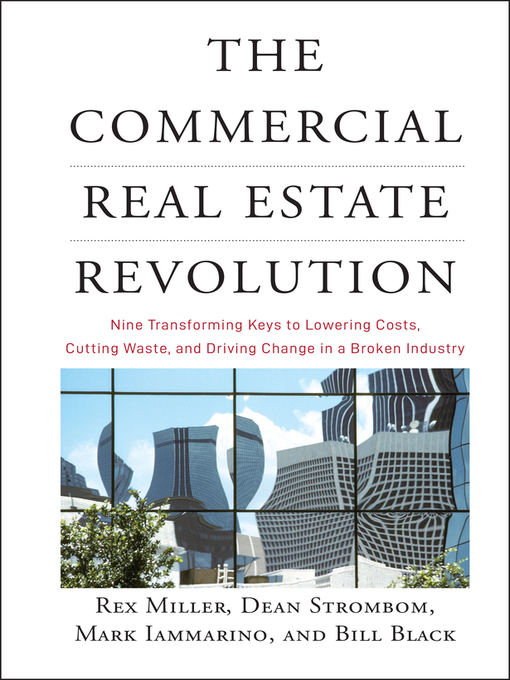 The Commercial Real Estate Revolution (eBook): Nine Transforming Keys to Lowering Costs, Cutting Waste, and Driving Change in a Broken Industry