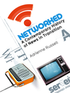 Networked (eBook): A Contemporary History of News in Transition
