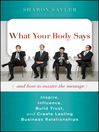 What Your Body Says (And How to Master the Message) (eBook): Inspire, Influence, Build Trust, and Create Lasting Business Relationships