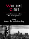 Worlding Cities (eBook): Asian Experiments and the Art of Being Global