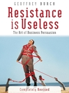 Resistance is Useless (eBook): The Art of Business Persuasion