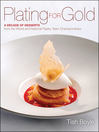 Plating for Gold (eBook): A Decade of Dessert Recipes from the World and National Pastry Team Championships