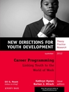 Career Programming (eBook): Linking Youth to the World of Work: New Directions for Youth Development, Number 134