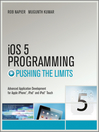 iOS 5 Programming Pushing the Limits (eBook): Developing Extraordinary Mobile Apps for Apple iPhone, iPad, and iPod Touch