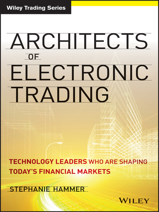 Architects of Electronic Trading (eBook): Technology Leaders Who Are Shaping Today's Financial Markets