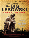 The Big Lebowski and Philosophy (eBook): Keeping Your Mind Limber with Abiding Wisdom