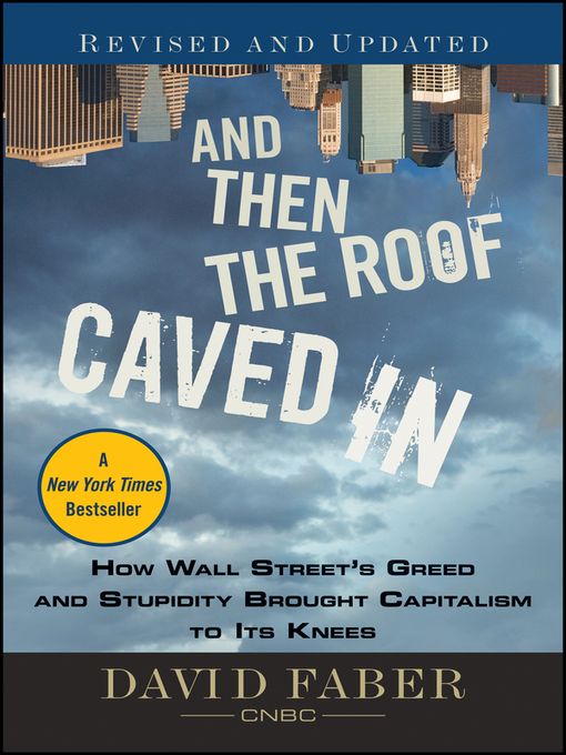 And Then the Roof Caved In (eBook): How Wall Street's Greed and Stupidity Brought Capitalism to Its Knees