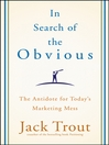In Search of the Obvious (eBook): The Antidote for Today's Marketing Mess