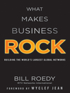 What Makes Business Rock (eBook): Building the Worlds Largest Global Networks