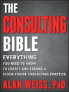 The Consulting Bible (eBook): Everything You Need to Know to Create and Expand a Seven-Figure Consulting Practice