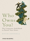 Who Owns You (eBook): The Corporate Gold Rush to Patent Your Genes