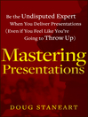 Mastering Presentations (eBook): Be the Undisputed Expert when You Deliver Presentations (Even If You Feel Like You're Going to Throw Up)