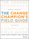 The Change Champion's Field Guide (eBook): Strategies and Tools for Leading Change in Your Organization