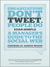 Organizations Don't Tweet, People Do (eBook): A Manager's Guide to the Social Web