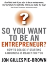So You Want to Be an Entrepreneur (eBook): How to decide if starting a business is really for you