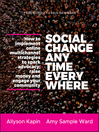 Social Change Anytime Everywhere (eBook): How to Implement Online Multichannel Strategies to Spark Advocacy, Raise Money, and Engage your Community